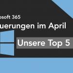 Neuigkeiten Microsoft 365 April